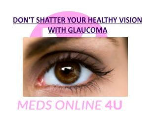 Don't shatter your healthy vision with glaucoma