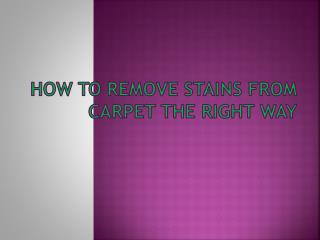 How To Remove Stains From Carpet The Right Way