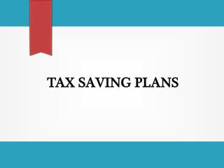 Tax Saving Plans - A Few Tax Saving Tips to Save the Day