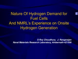Nature Of Hydrogen Demand for Fuel Cells  And NMRL's Experience on Onsite Hydrogen Generation
