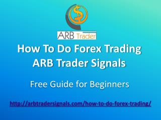 How To Do Forex Trading - ARB Trader Signals