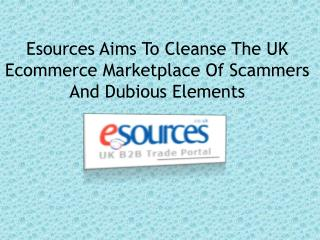 Esources Aims To Cleanse The UK Ecommerce Marketplace Of Scammers And Dubious Elements