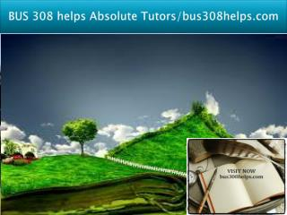 BUS 308 helps Absolute Tutors/bus308helps.com