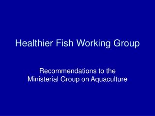 Healthier Fish Working Group