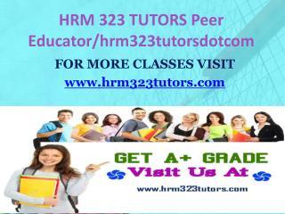 HRM 323 TUTORS Peer Educator/hrm323tutorsdotcom