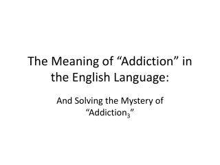 "The Meaning of ""Addiction"" in the English Language:"