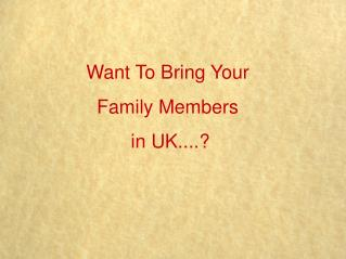 Want to bring your family members in UK?