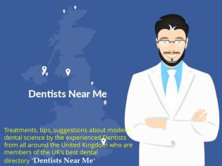 Dental Treatments and Tips By the Dentists From Dentists Near Me