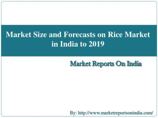 Market Size and Forecasts on Rice Market in India to 2019