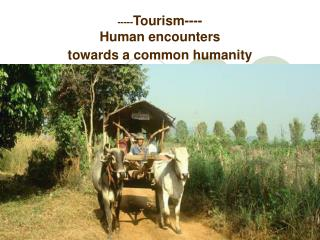 ----- Tourism----  Human encounters  towards a common humanity