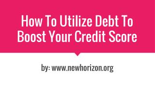 How To Utilize Debt To Boost Your Credit Score