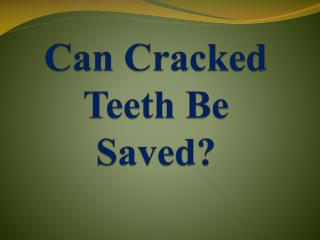 Can Cracked Teeth Be Saved?