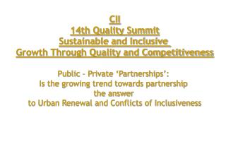 CII 14th Quality Summit Sustainable and Inclusive  Growth Through Quality and Competitiveness Public – Private 'Part