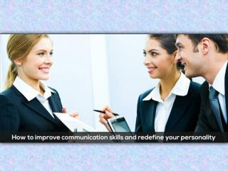 How to improve communication skills and redefine your personality!
