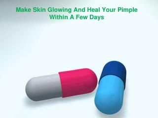 Make Skin Glowing And Heal Your Pimple Within A Few Days
