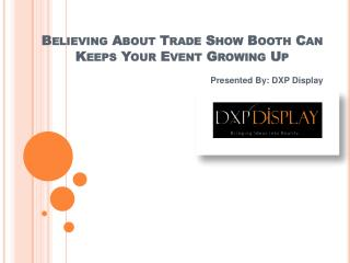Believing About Trade Show Booth Can Keeps Your Event Growing Up
