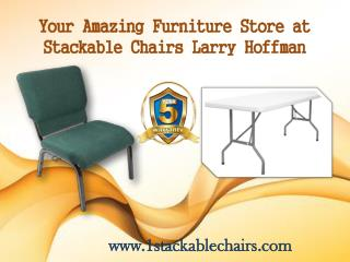 Your Amazing Furniture Store at Stackable Chairs Larry Hoffman