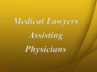 Medical Lawyers Assisting Physicians