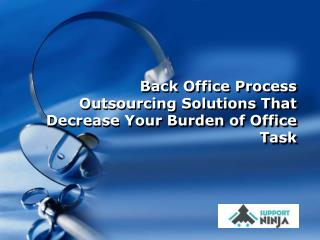 Back Office Process Outsourcing Solutions That Decrease Your Burden of Office Task
