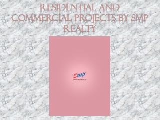 Rsidential and Commercial Projects by SMP Realty