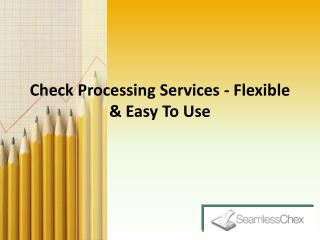 Check Processing Services - Flexible & Easy To Use