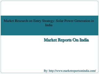 Market Research on Entry Strategy: Solar Power Generation in India