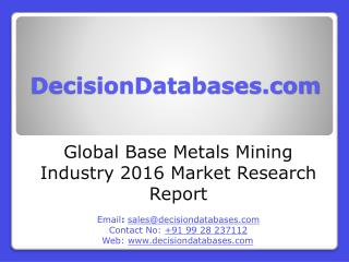 International Base Metals Mining Industry: Market research, Company Assessment and Industry Analysis 2016