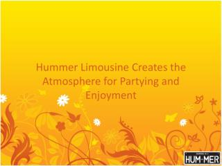 Hummer Limousine Creates the Atmosphere for Partying and Enjoyment