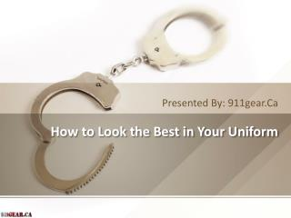 How to Look the Best in Your Uniform