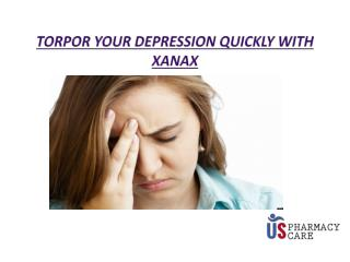 Torpor your depression quickly with Xanax