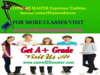 COMM 105 MASTER Experience Tradition Success/comm105masterdotcom