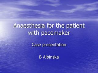 Anaesthesia for the patient with pacemaker