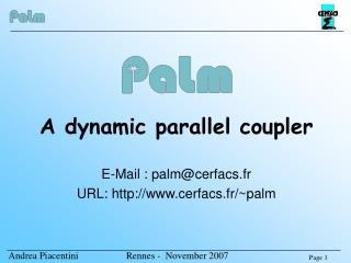 A dynamic parallel coupler E-Mail : palm@cerfacs.fr URL: http://www.cerfacs.fr/~palm