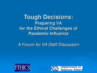 Tough Decisions:  Preparing VA for the Ethical Challenges of  Pandemic Influenza