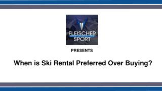 When is Renting Skis the Preferred Option?