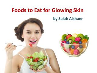 Salah Alshaer - Foods To Eat For Glowing Skin