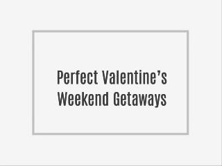 Perfect Valentine's Weekend Getaways