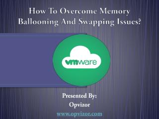 How To Overcome Memory Ballooning And Swapping Issues?