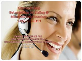 Get problems ?? call  Microsoft Help !!! (1-866-552-6319)tollfree