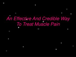 An Effective And Credible Way To Treat Muscle Pain