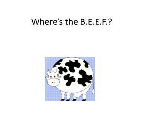 Where's the B.E.E.F.?