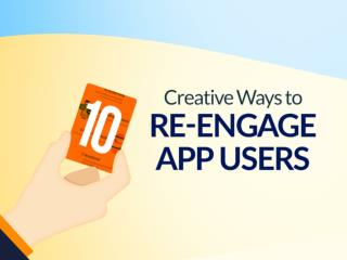 10 Creative Ways to Re-Engage App Users