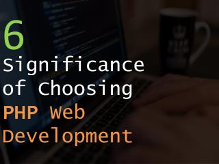 6 Significance of Choosing PHP Web Development