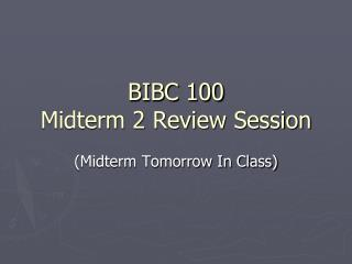 BIBC 100 Midterm 2 Review Session