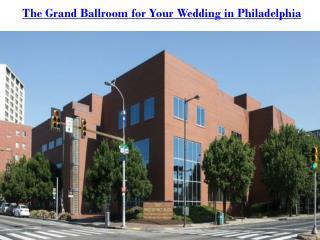 The Grand Ballroom for Your Wedding in Philadelphia