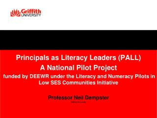 Principals as Literacy Leaders (PALL) A National Pilot Project  funded by DEEWR under the Literacy and Numeracy Pilots i