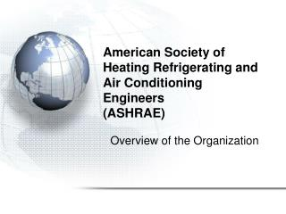 American Society of  			Heating Refrigerating and 			Air Conditioning 					Engineers 			(ASHRAE)