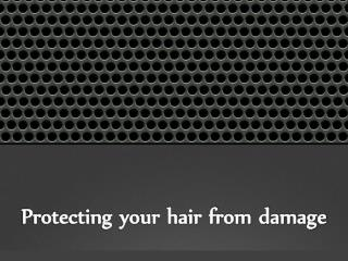 Protecting your hair from damage