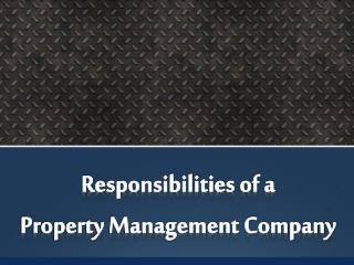 http://www.slideshare.net/sandrawilliams12278/responsibilities-of-a-property-management-company