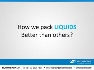 How we pack LIQUIDS Better than others?